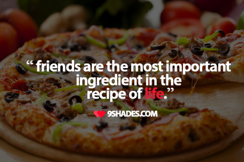 friends-are-the-most-important-ingredient-friendship-quote-cdeeb4de2d3efcf7dfd94fd0315ff55f